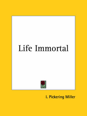 Life Immortal (1898) by I. Pickering Miller