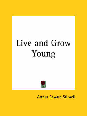 Live and Grow Young (1921) by Arthur Edward Stilwell