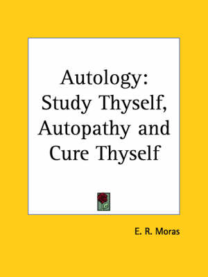 Autology Study Thyself, Autopathy and Cure Thyself (1893) by E. R. Moras