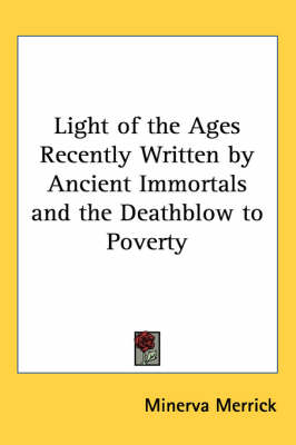 Light of the Ages Recently Written by Ancient Immortals and the Deathblow to Poverty by Minerva Merrick