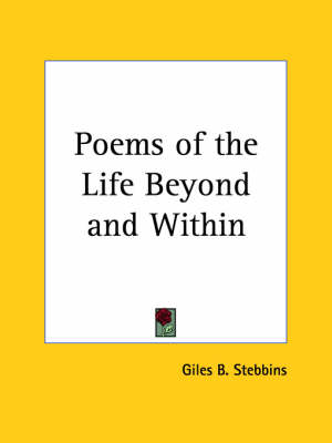 Poems of the Life Beyond and within (1880) by Giles B. Stebbins