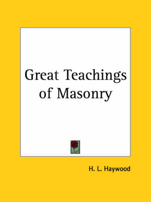 Great Teachings of Masonry (1923) by H.L. Haywood