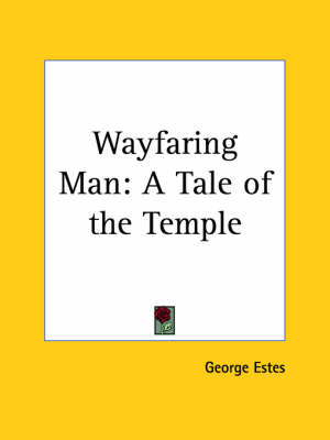 Wayfaring Man A Tale of the Temple (1922) by George Estes