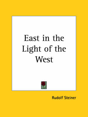 East in the Light of the West (1922) by Rudolf Steiner