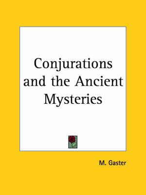 Conjurations and the Ancient Mysteries (1932) by M Gaster