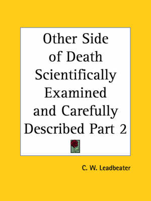 Other Side of Death Scientifically Examined and Carefully Described by C.W. Leadbeater