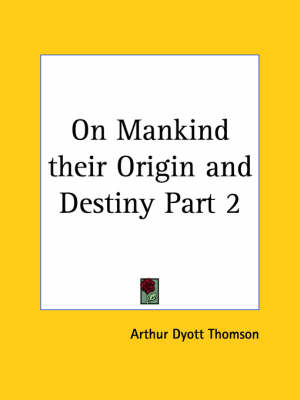 On Mankind Their Origin and Destiny 1872 by Arthur Dyott Thomson