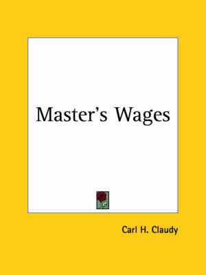 Master's Wages (1924) by Carl H. Claudy