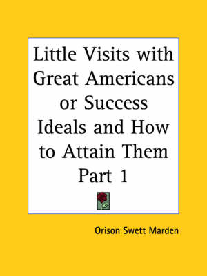 Little Visits with Great Americans (1905) by Orison Swett Marden