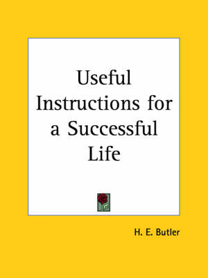 Useful Instructions for a Successful Life (1929) by H.E. Butler