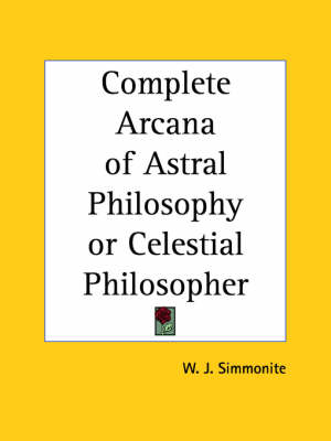 Complete Arcana of Astral Philosophy or Celestial Philosopher by W.J. Simmonite