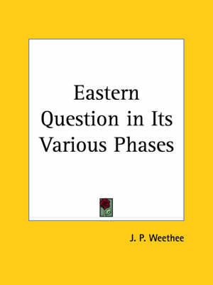 Eastern Question in Its Various Phases (1887) by J.P. Weethee
