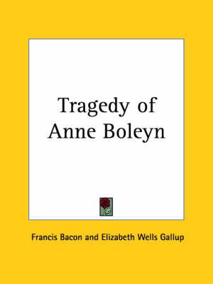 Tragedy of Anne Boleyn by Francis Bacon, Elizabeth Wells Gallup