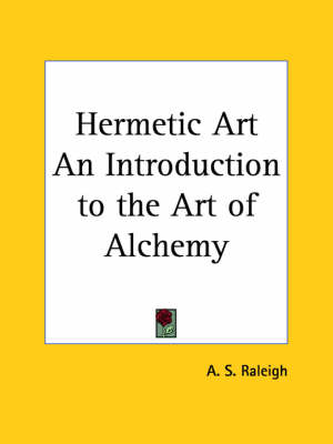 Hermetic Art an Introduction to the Art of Alchemy (1919) by A.S. Raleigh