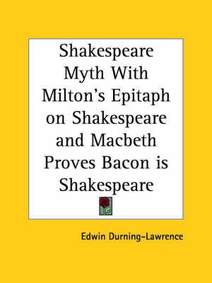 Shakespeare Myth with Milton's Epitaph on Shakespeare by Edwin Durning-Lawrence