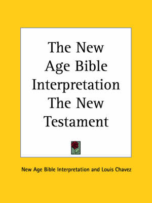 The New Age Bible Interpretation the New Testament (1935) by New Age Bible Interpretation