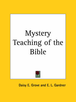 Mystery Teaching of the Bible (1925) by Daisy E. Grove, E.L. Gardner