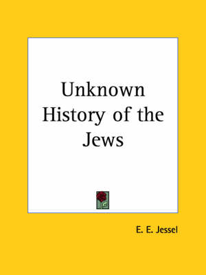 Unknown History of the Jews (1909) by E.E. Jessel