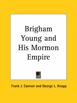 Brigham Young by Frank J. Cannon, George L. Knapp