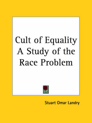 Cult of Equality a Study of the Race Problem (1945) by Stuart Omar Landry