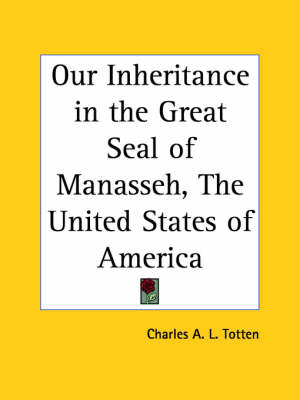 Our Inheritance in the Great Seal of Manasseh,  the United States of America (1897) by Charles A. L. Totten