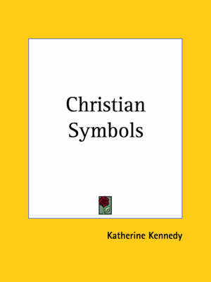 Christian Symbols (1919) by Katherine Kennedy