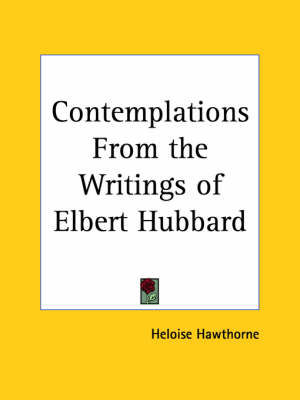 Contemplations from the Writings of Elbert Hubbard (1902) by Heloise Hawthorne