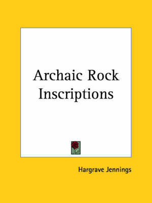 Archaic Rock Inscriptions (1891) by Hargrave Jennings