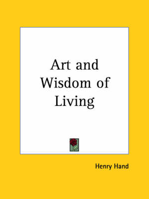 Art and Wisdom of Living (1930) by Henry Hand