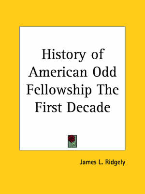 History of American Odd Fellowship the First Decade (1878) by James L. Ridgely