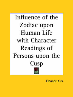 Influence of the Zodiac Upon Human Life with Character Readings of Persons Upon the Cusp (1894) by Eleanor Kirk