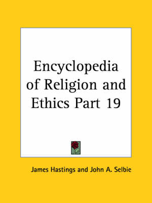 Encyclopedia of Religion & Ethics (1908) by James Hastings