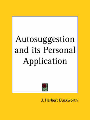 Autosuggestion and Its Personal Application (1925) by J. Herbert Duckworth