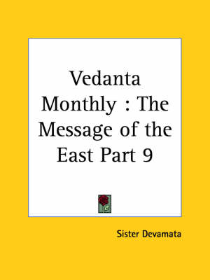 Vedanta Monthly the Message of the East Vol. IX (1920) by Sister Devamata