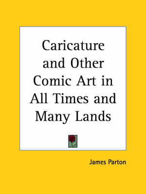 Caricature and Other Comic Art in All Times and Many Lands (1878) by James Parton
