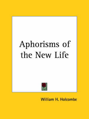 Aphorisms of the New Life (1882) by William H. Holcombe