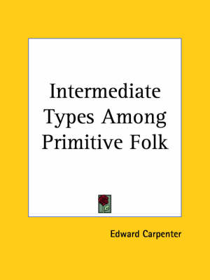 Intermediate Types Among Primitive Folk (1907) by Edward Carpenter
