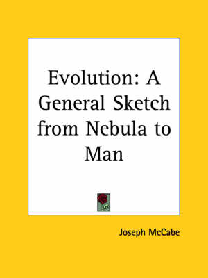 Evolution A General Sketch from Nebula to Man by Joseph McCabe