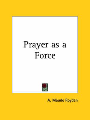 Prayer as a Force (1923) by A. Maude Royden