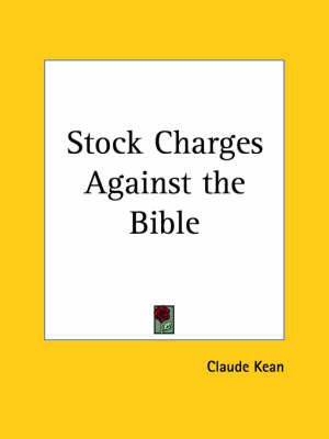 Stock Charges Against the Bible (1934) by Claude Kean