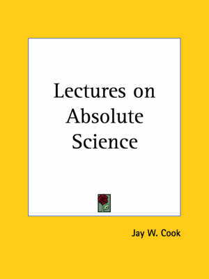 Lectures on Absolute Science (1927) by Jay W. Cook