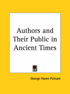 Authors and Their Public in Ancient Times (1923) by George Haven Putnam