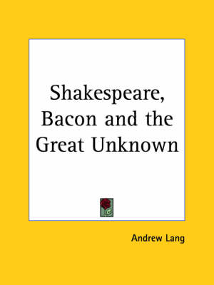 Shakespeare, Bacon and the Great Unknown (1912) by Andrew Lang