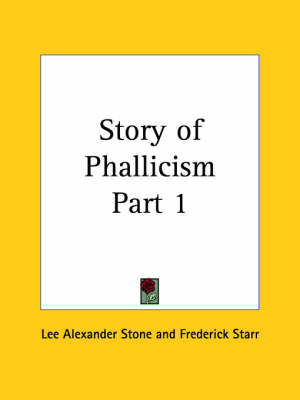 Story of Phallicism Vol. 1 (1927) by Lee Alexander Stone, Frederick Starr