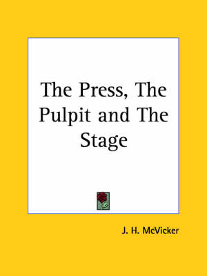 The Press, the Pulpit & the Stage (1883) by J. H. McVicker