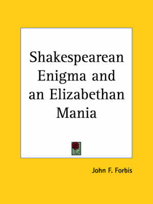 Shakespearean Enigma and an Elizabethan Mania (1924) by John F. Forbis