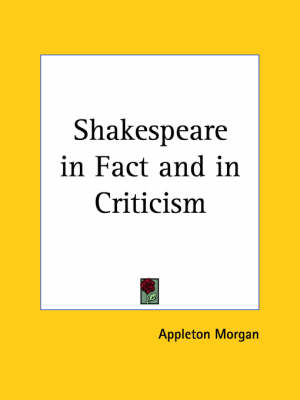 Shakespeare in Fact and in Criticism (1888) by Appleton Morgan