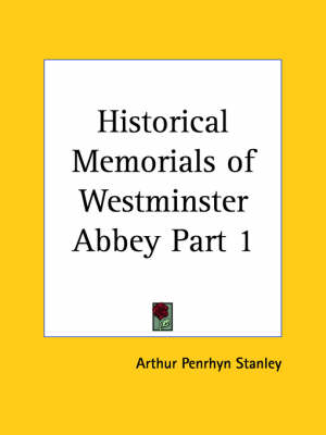 Historical Memorials of Westminster Abbey Vol. 1 (1882) by Arthur Penrhyn Stanley