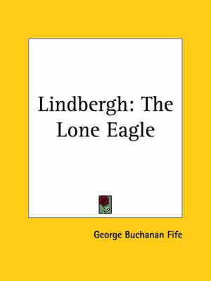 Lindbergh The Lone Eagle (1927) by George Buchanan Fife