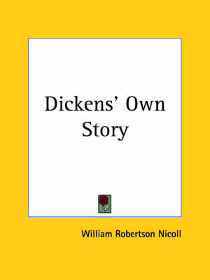 Dickens' Own Story by William Robertson Nicoll